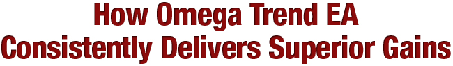 Omega Trend EA - How Omega Trend EA Consistently Delivers Superior Gains